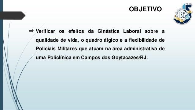 Verificar os efeitos da Ginástica Laboral sobre a qualidade de vida, o quadro álgico e a flexibilidade de Policiais Milita...