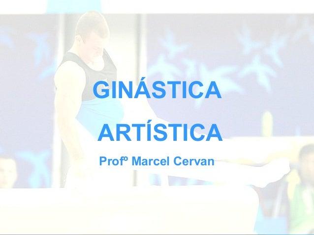 GINÁSTICA ARTÍSTICA Profº Marcel Cervan