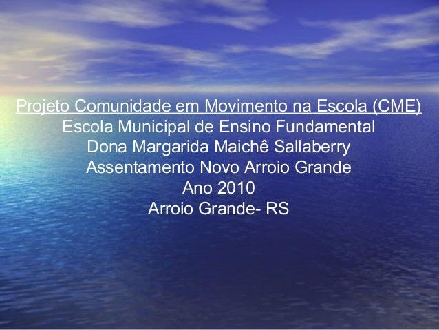 Projeto Comunidade em Movimento na Escola (CME) Escola Municipal de Ensino Fundamental Dona Margarida Maichê Sallaberry As...