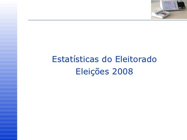 <ul><li>Estatísticas do Eleitorado </li></ul><ul><li>Eleições 2008 </li></ul>