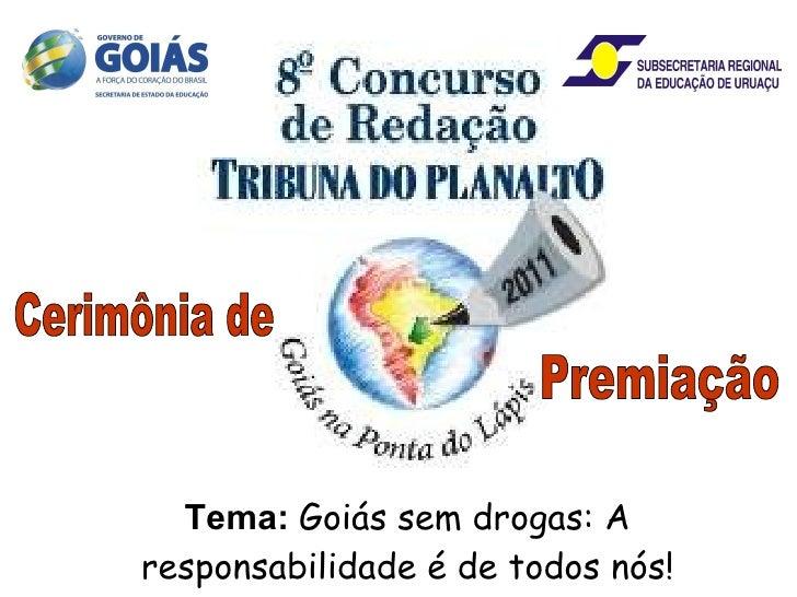 Tema:   Goiás sem drogas: A responsabilidade é de todos nós!  Cerimônia de Premiação