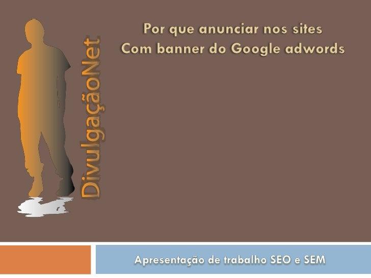 Por que anunciar nos sitesCom banner do Google adwords