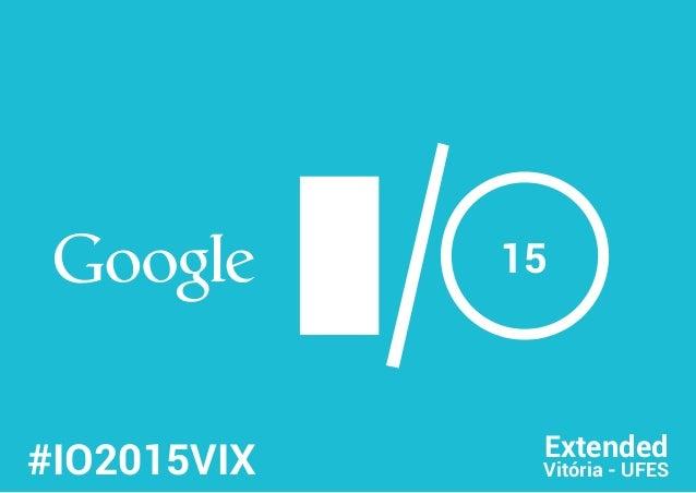 15 Extended Vitória - UFES#IO2015VIX
