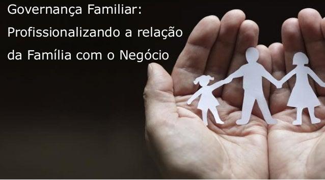 Governança Familiar: Profissionalizando a relação da Família com o Negócio