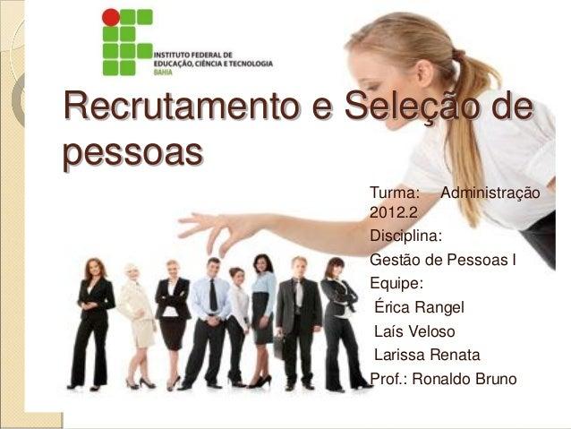 Recrutamento e Seleção depessoas                Turma: Administração                2012.2                Disciplina:     ...