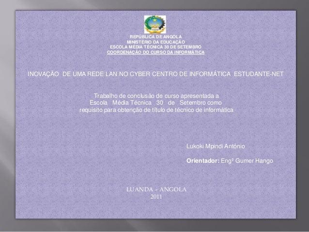 REPÚBLICA DE ANGOLA MINISTÉRIO DA EDUCAÇÃO ESCOLA MÉDIA TÉCNICA 30 DE SETEMBRO COORDENAÇÃO DO CURSO DA INFORMÁTICA INOVAÇÃ...