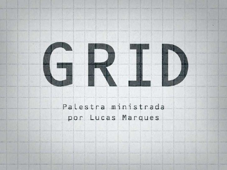 Um Grid consiste num conjunto específico derelações de alinhamento que funcionam como guias para a distribuição dos elemen...