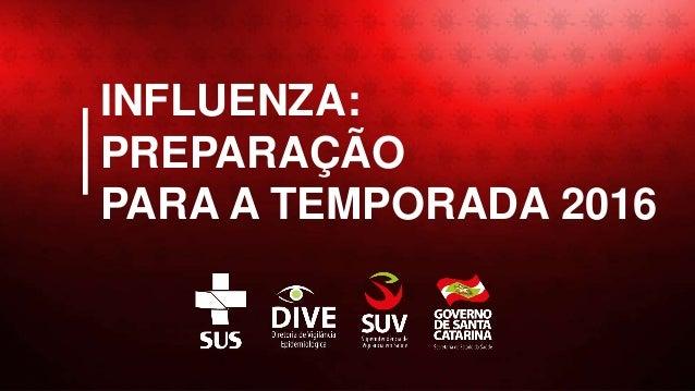 1 INFLUENZA: PREPARAÇÃO PARA A TEMPORADA 2016