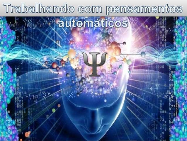 """""""Os métodos para descobrir e modificar os pensamentos automáticos desadaptativos encontram–se no cerne da abordagem cognit..."""