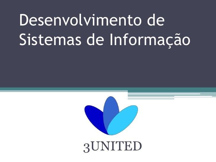 Desenvolvimento de Sistemas de Informação             3UNITED