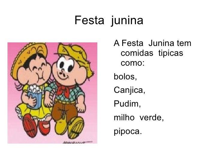 Festa junina      A Festa Junina tem        comidas tipicas        como:      bolos,      Canjica,      Pudim,      milho ...