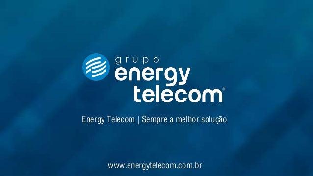 Energy Telecom | Sempre a melhor solução www.energytelecom.com.br