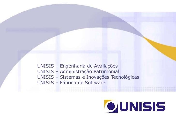 UNISIS – Engenharia de Avaliações UNISIS – Administração Patrimonial  UNISIS – Sistemas e Inovações Tecnológicas UNISIS – ...