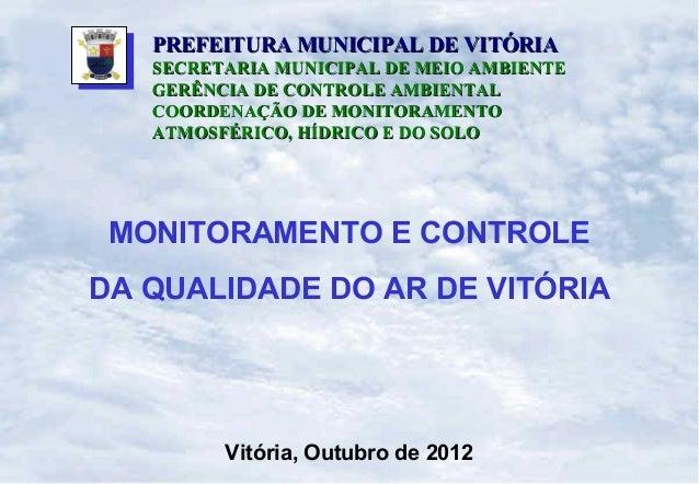 PREFEITURA MUNICIPAL DE VITÓRIA   SECRETARIA MUNICIPAL DE MEIO AMBIENTE   GERÊNCIA DE CONTROLE AMBIENTAL   COORDENAÇÃO DE ...