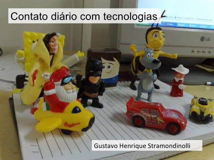 Contato diário com tecnologias Gustavo Henrique Stramondinolli
