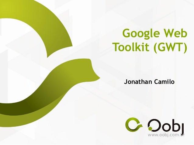 www.oobj.com.br Google Web Toolkit (GWT) Jonathan Camilo