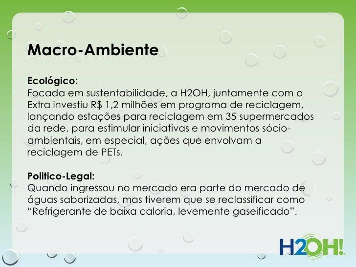 Macro-AmbienteEcológico:Focada em sustentabilidade, a H2OH, juntamente com oExtra investiu R$ 1,2 milhões em programa de r...