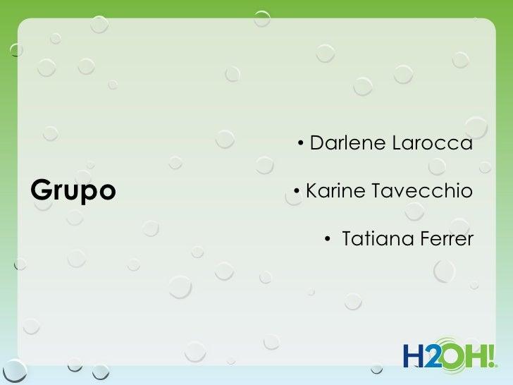 • Darlene LaroccaGrupo   • Karine Tavecchio           • Tatiana Ferrer