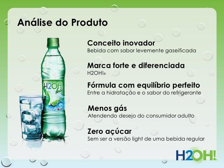 Análise do Produto             Conceito inovador             Bebida com sabor levemente gaseificada             Marca fort...
