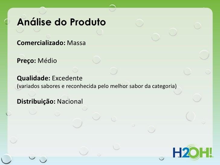 Análise do ProdutoComercializado: MassaPreço: MédioQualidade: Excedente(variados sabores e reconhecida pelo melhor sabor d...