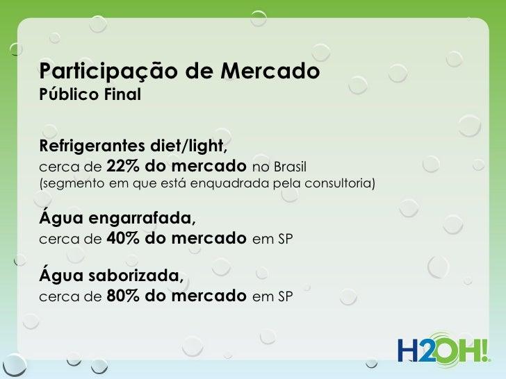 Participação de MercadoPúblico FinalRefrigerantes diet/light,cerca de 22% do mercado no Brasil(segmento em que está enquad...