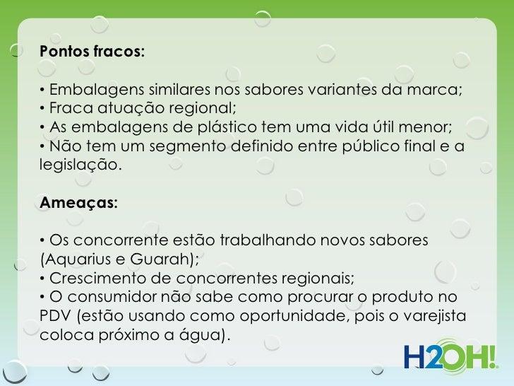 Pontos fracos:• Embalagens similares nos sabores variantes da marca;• Fraca atuação regional;• As embalagens de plástico t...