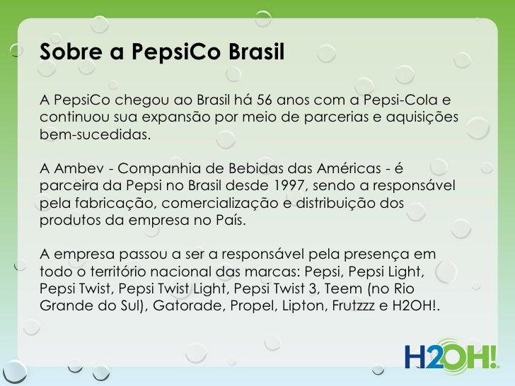 Sobre a PepsiCo BrasilA PepsiCo chegou ao Brasil há 56 anos com a Pepsi-Cola econtinuou sua expansão por meio de parcerias...