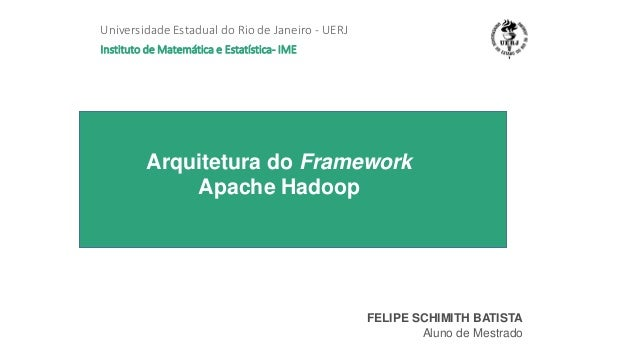 Arquitetura do Framework Apache Hadoop Universidade Estadual do Rio de Janeiro - UERJ Instituto de Matemática e Estatístic...