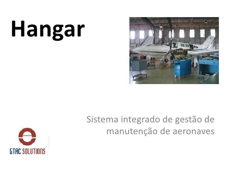 Hangar<br />Sistema integrado de gestão de manutenção de aeronaves<br />