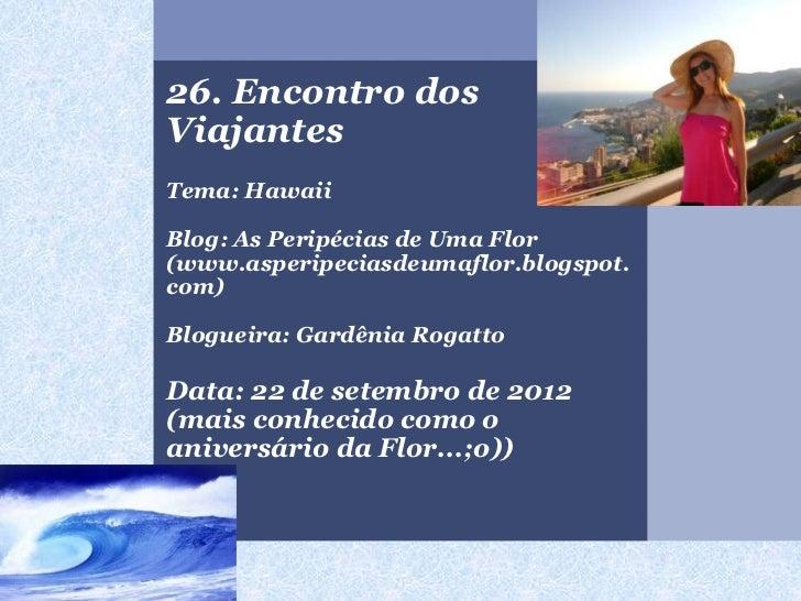 26. Encontro dosViajantesTema: HawaiiBlog: As Peripécias de Uma Flor(www.asperipeciasdeumaflor.blogspot.com)Blogueira: Gar...