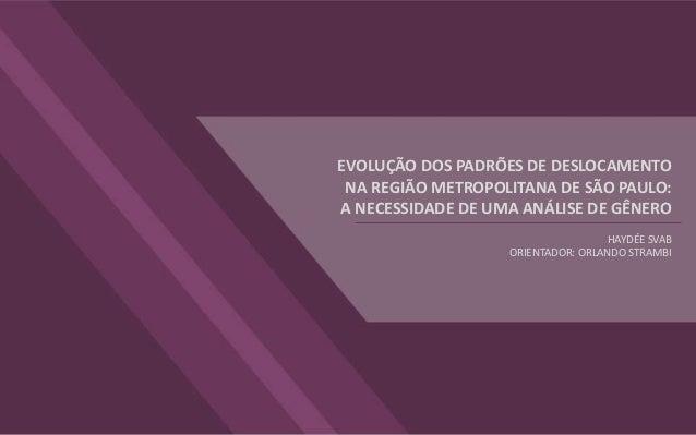 EVOLUÇÃO DOS PADRÕES DE DESLOCAMENTO NA REGIÃO METROPOLITANA DE SÃO PAULO: A NECESSIDADE DE UMA ANÁLISE DE GÊNERO HAYDÉE S...