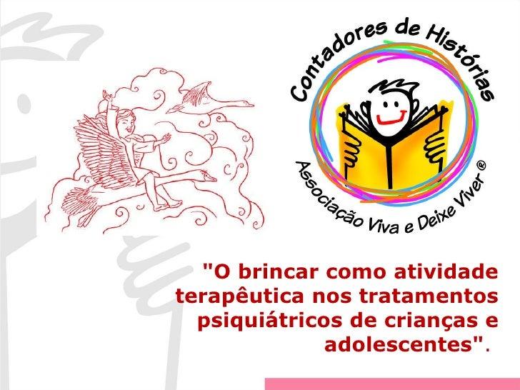 """""""O brincar como atividade terapêutica nos tratamentos psiquiátricos de crianças e adolescentes"""" ."""
