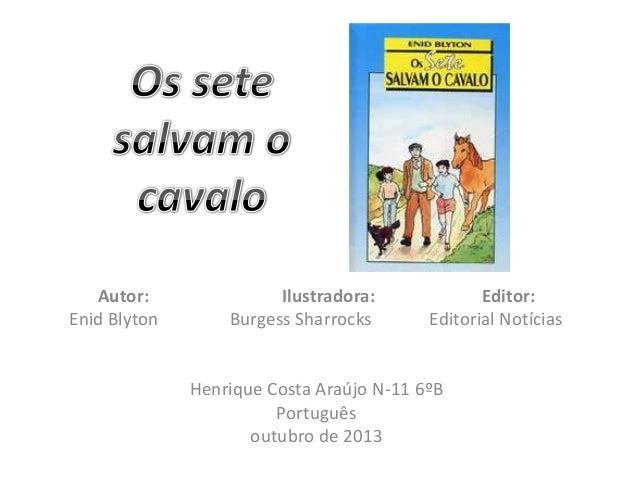 Autor: Ilustradora: Editor: Enid Blyton Burgess Sharrocks Editorial Notícias Henrique Costa Araújo N-11 6ºB Português outu...