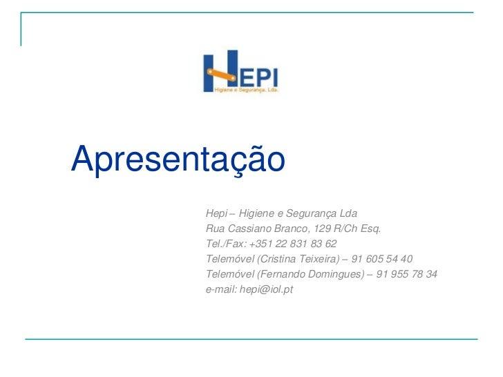 Apresentação<br />Hepi – Higiene e Segurança Lda<br />Rua Cassiano Branco, 129 R/Ch Esq.<br />Tel./Fax: +351 22 831 83 62<...