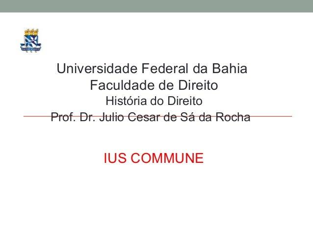 Universidade Federal da Bahia      Faculdade de Direito           História do DireitoProf. Dr. Julio Cesar de Sá da Rocha ...