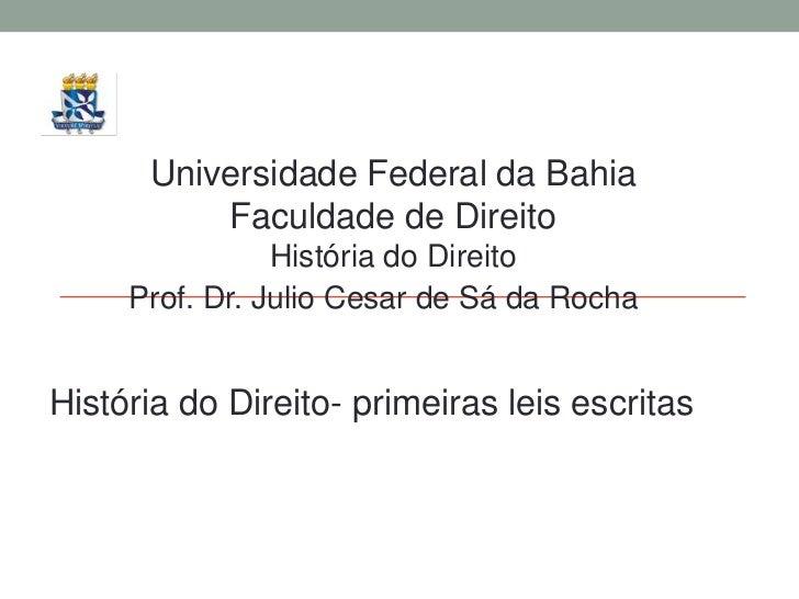 Universidade Federal da Bahia          Faculdade de Direito                História do Direito     Prof. Dr. Julio Cesar d...