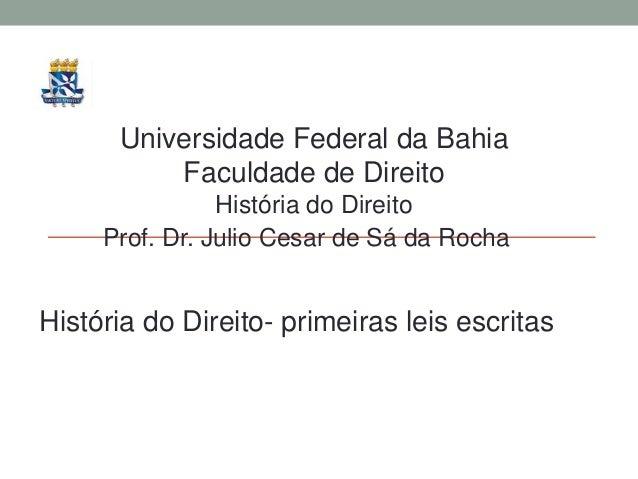Universidade Federal da Bahia Faculdade de Direito História do Direito Prof. Dr. Julio Cesar de Sá da Rocha História do Di...