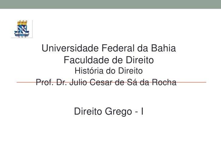 Universidade Federal da Bahia <br />Faculdade de Direito<br />História do Direito<br />Prof. Dr. Julio Cesar de Sá da Roch...