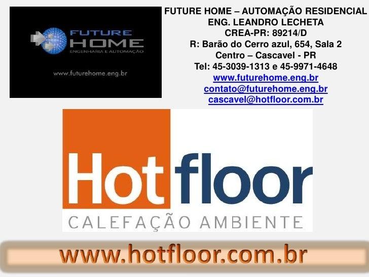 FUTURE HOME – AUTOMAÇÃO RESIDENCIAL<br />ENG. LEANDRO LECHETA<br />CREA-PR: 89214/D <br />R: Barão do Cerro azul, 654, Sal...