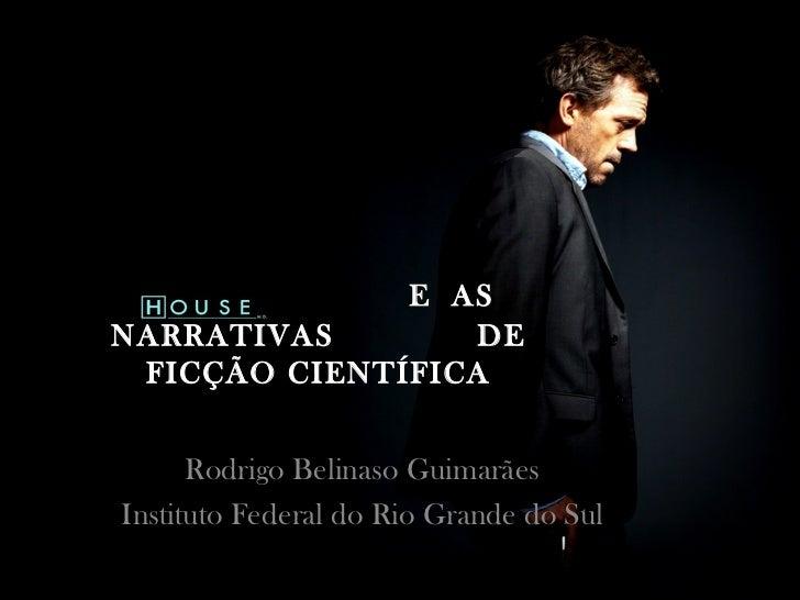 E ASNARRATIVAS       DE FICÇÃO CIENTÍFICA      Rodrigo Belinaso GuimarãesInstituto Federal do Rio Grande do Sul