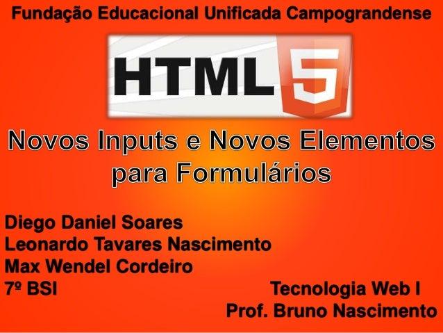 Fundação Educacional Unificada Campograndense  Diego Daniel Soares  Leonardo Tavares Nascimento  Max Wendel Cordeiro  7º B...