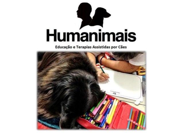 A Humanimais é uma empresa pioneira no trabalho de terapias e educação assistidas por cães. Essas práticas utilizam a inte...