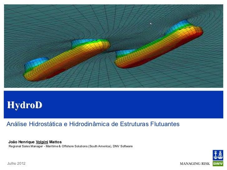 HydroDAnálise Hidrostática e Hidrodinâmica de Estruturas FlutuantesJoão Henrique Volpini MattosRegional Sales Manager - Ma...