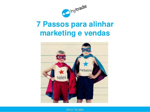7 Passos para alinhar marketing e vendas Silvio Tanabe