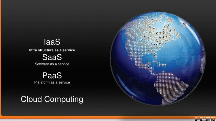 IaaS<br />Infra structure as a service<br />SaaS<br />Software as a service<br />PaaS<br />Plataform as a service<br />Clo...