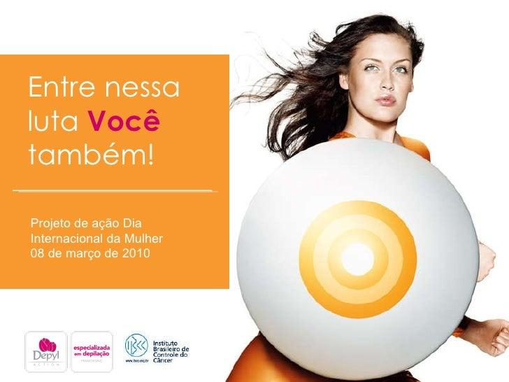 Entre nessa  luta  Você   também! Projeto de ação Dia Internacional da Mulher 08 de março de 2010