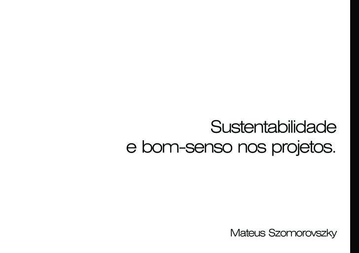 Sustentabilidade e bom-senso nos projetos.                Mateus Szomorovszky