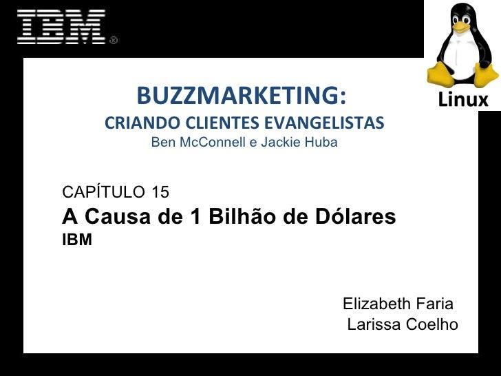 BUZZMARKETING:  CRIANDO CLIENTES EVANGELISTAS Ben McConnell e Jackie Huba CAPÍTULO   15  A Causa de 1 Bilhão de Dólares IB...