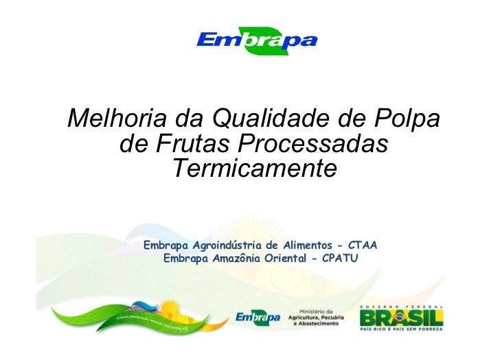 Melhoria da Qualidade de Polpa    de Frutas Processadas        Termicamente      Embrapa Agroindústria de Alimentos - CTAA...