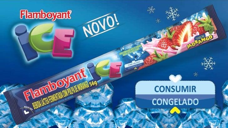 O novo Flamboyant ICE é apresentado em   Stick de 56g, com uma proposta de  consumo principalmente congelado.  O excelente...